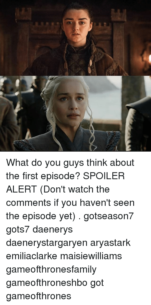 Memes, Watch, and 🤖: What do you guys think about the first episode? SPOILER ALERT (Don't watch the comments if you haven't seen the episode yet) . gotseason7 gots7 daenerys daenerystargaryen aryastark emiliaclarke maisiewilliams gameofthronesfamily gameofthroneshbo got gameofthrones