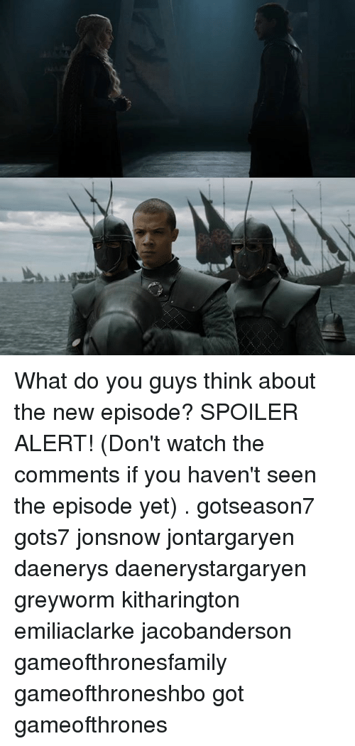 Memes, Watch, and 🤖: What do you guys think about the new episode? SPOILER ALERT! (Don't watch the comments if you haven't seen the episode yet) . gotseason7 gots7 jonsnow jontargaryen daenerys daenerystargaryen greyworm kitharington emiliaclarke jacobanderson gameofthronesfamily gameofthroneshbo got gameofthrones