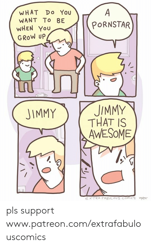 Extrafabulouscomics: WHAT Do You  WANT To BE  WHEN You  GRoW UP  PORNSTAR  JIMMYJIMMY  THAT IS  AWESOME pls support www.patreon.com/extrafabulouscomics