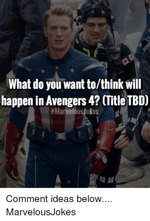 Marvelous: What do you want to/think will  happen in Avengers 4? (Title TBD)  Comment ideas below.... MarvelousJokes
