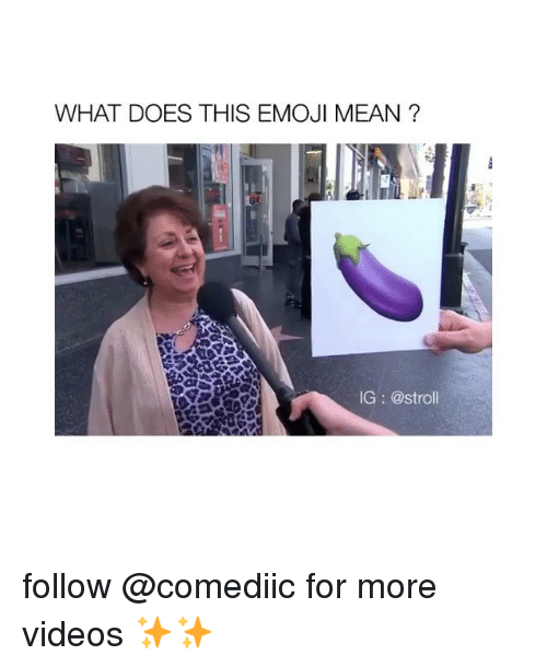 Emoji, Memes, and Videos: WHAT DOES THIS EMOJI MEAN ?  IG: @stroll follow @comediic for more videos ✨✨