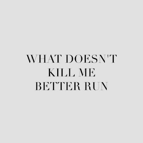 Run, What, and Kill Me: WHAT DOESN'T  KILL ME  BETTER RUN