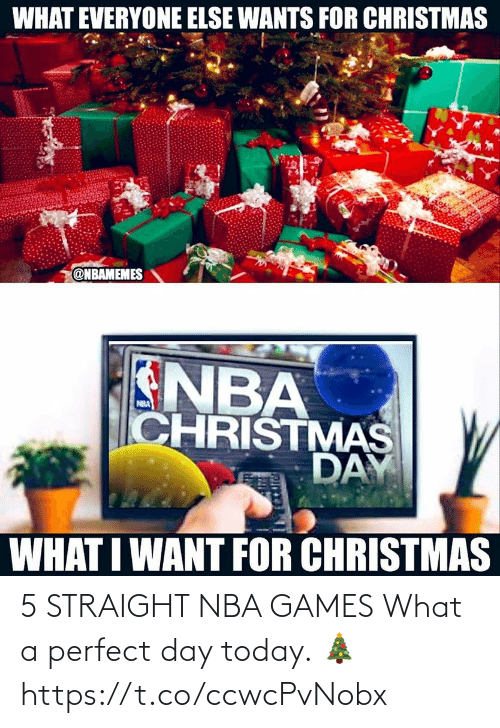 Nba Games: WHAT EVERYONE ELSE WANTS FOR CHRISTMAS  @NBAMEMES  NBA  CHRISTMAS  DAY  NBA  WHAT I WANT FOR CHRISTMAS 5 STRAIGHT NBA GAMES What a perfect day today. 🎄 https://t.co/ccwcPvNobx