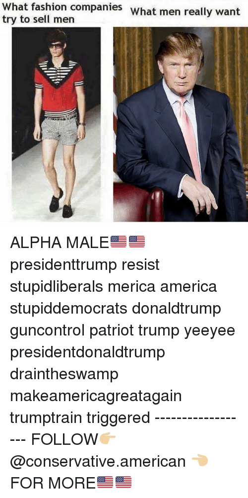 Draintheswamp: What fashion companies what men really want  try to sell men ALPHA MALE🇺🇸🇺🇸 presidenttrump resist stupidliberals merica america stupiddemocrats donaldtrump guncontrol patriot trump yeeyee presidentdonaldtrump draintheswamp makeamericagreatagain trumptrain triggered ------------------ FOLLOW👉🏼 @conservative.american 👈🏼 FOR MORE🇺🇸🇺🇸