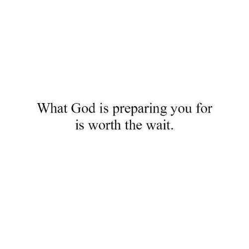 God, Memes, and 🤖: What God is preparing you for  is worth the wait.