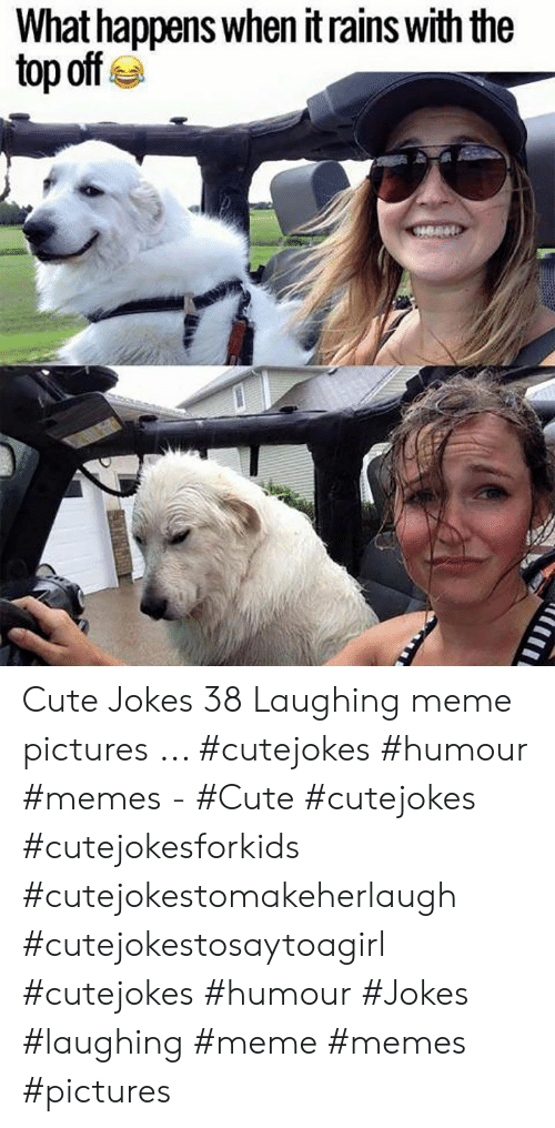 Laughing Meme: What happens when itrains with the  top off Cute Jokes 38 Laughing meme pictures ... #cutejokes #humour #memes - #Cute #cutejokes #cutejokesforkids #cutejokestomakeherlaugh #cutejokestosaytoagirl #cutejokes #humour #Jokes #laughing #meme #memes #pictures