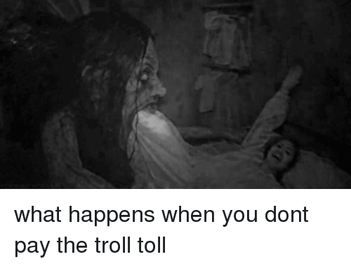 Troll, Don, and You: what happens when you dont pay the troll toll