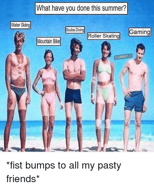 skiing: What have you done this summer?  Water Skiing  Scuba Divin  Gaing  Roller Skating  Mantan Bia  Mountain Bike  GAMINGPLUS *fist bumps to all my pasty friends*