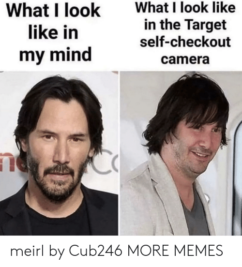 Dank, Memes, and Target: What I look like  in the Target  What I look  like in  self-checkout  my mind  camera meirl by Cub246 MORE MEMES