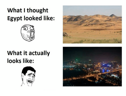 Egypte: What I thought  Egypt looked like:  What it actually  looks like: