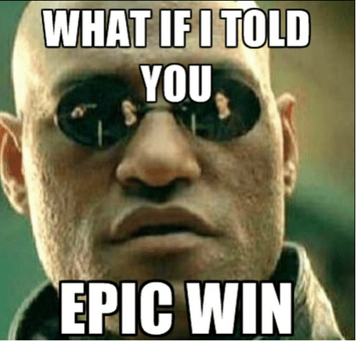 Epic Winning: WHAT IF I TOLD  YOU  EPIC WIN