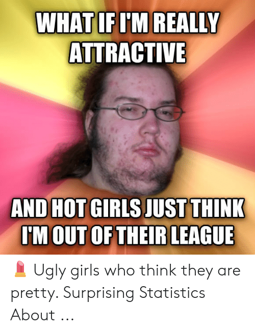 Ugly girls who think they are pretty