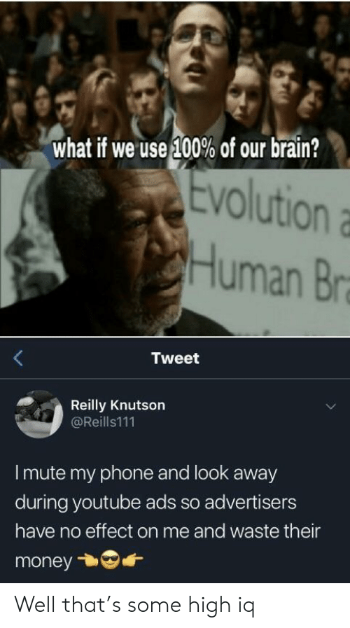 Mute: what if we use 100% of our brain?  Evolution  VO  Human Br  Tweet  Reilly Knutson  @Reills111  I mute my phone and look away  during youtube ads so advertisers  have no effect on me and waste their  money Well that's some high iq