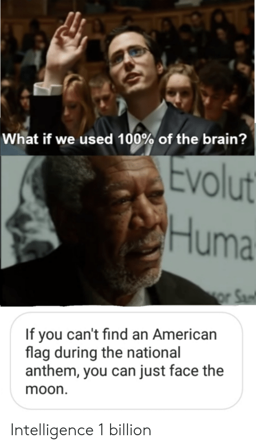 National Anthem, American, and American Flag: What if we used 100% of the brain?  volut  Huma  If you can't find an American  flag during the national  anthem, you can just face the  moon Intelligence 1 billion