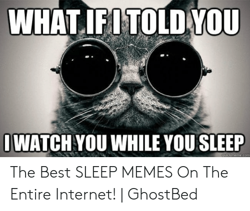 Ghostbed: WHAT IFI TOLD YOU  WATCHYOU WHILE YOU SLEEP The Best SLEEP MEMES On The Entire Internet! | GhostBed