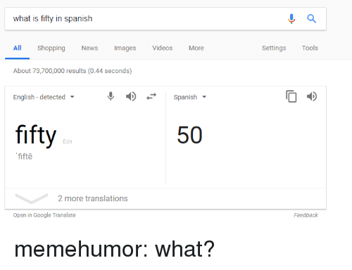 Google, News, and Shopping: what is fifty in spanish  All Shopping News Images Videos More  SettingsTools  About 73,700,000 results (0.44 seconds)  English -detected  Spanish  fifty  50  Edit  fifte  2 more translations  Open in Google Translate  Feedback memehumor:  what?