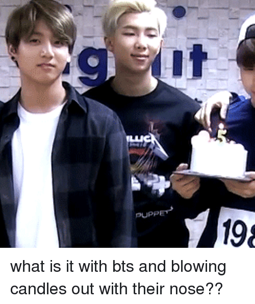 What Is, Bts, and Candles: what is it with bts and blowing candles out with their nose??