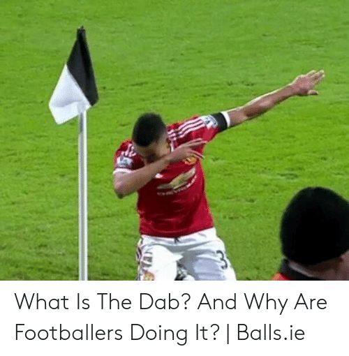 What Is the Dab? And Why Are Footballers Doing It? | Ballsie | What