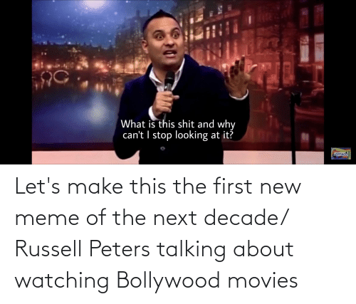 Bollywood: What is this shit and why  can't I stop looking at it?  FEPTACO Let's make this the first new meme of the next decade/ Russell Peters talking about watching Bollywood movies
