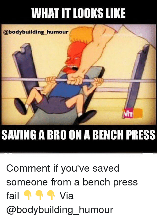 Fail, Gym, and Bodybuilding: WHAT IT LOOKS LIKE  @bodybuilding humour  SAVING A BRO ON A BENCH PRESS Comment if you've saved someone from a bench press fail 👇👇👇 Via @bodybuilding_humour