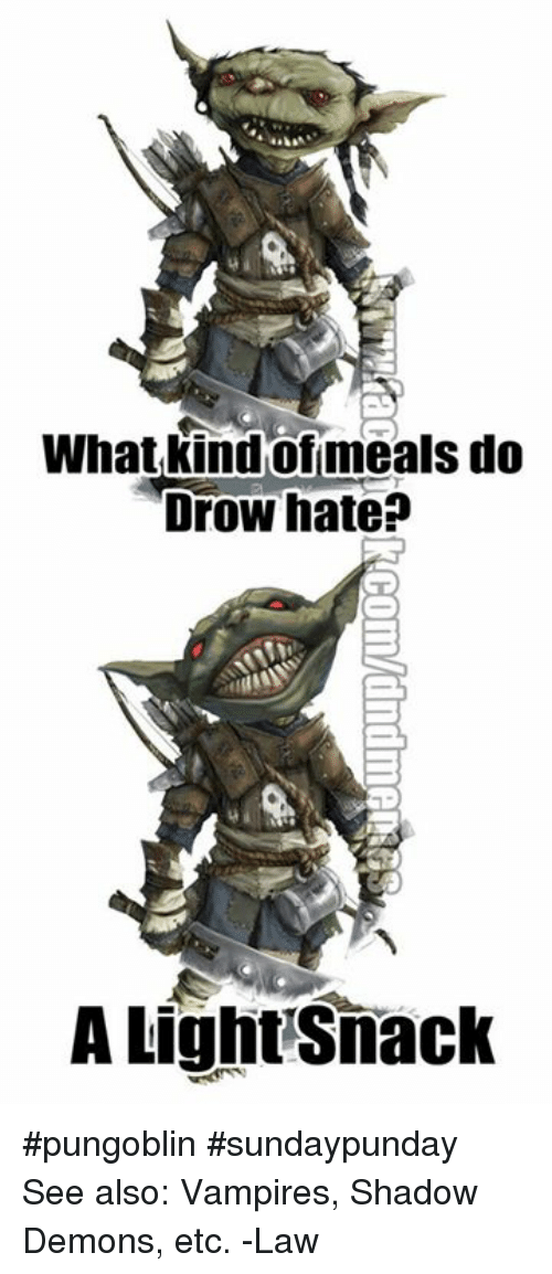 shadow demon: What kind of meals do  Drow hate?  A LightSnack #pungoblin #sundaypunday  See also: Vampires, Shadow Demons, etc.   -Law