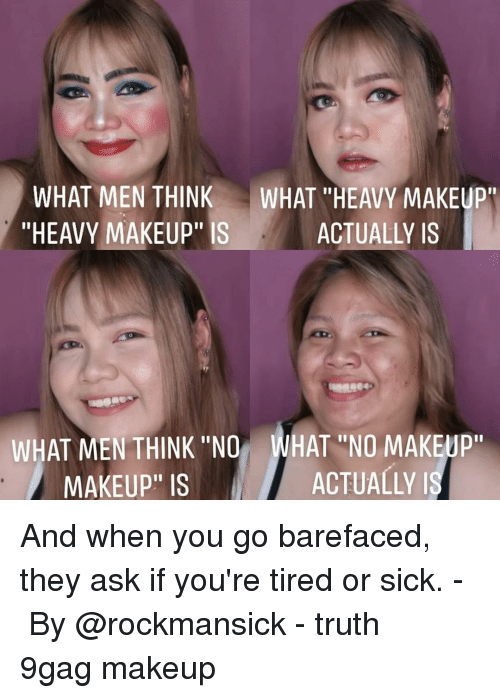 "9gag, Makeup, and Memes: WHAT MEN THINK  ""HEAVY MAKEUP"" IS  WHAT ""HEAVY MAKEUP""  ACTUALLY IS  WHAT MEN THINK ""NO  MAKEUP"" IS  WHAT ""NO MAKEUP""  ACTUALLY And when you go barefaced, they ask if you're tired or sick.⠀ -⠀ By @rockmansick⠀ -⠀ truth 9gag makeup"