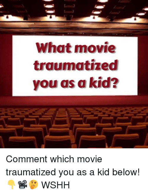 what movie: What movie  traumatized  you as a kid? Comment which movie traumatized you as a kid below! 👇📽🤔 WSHH