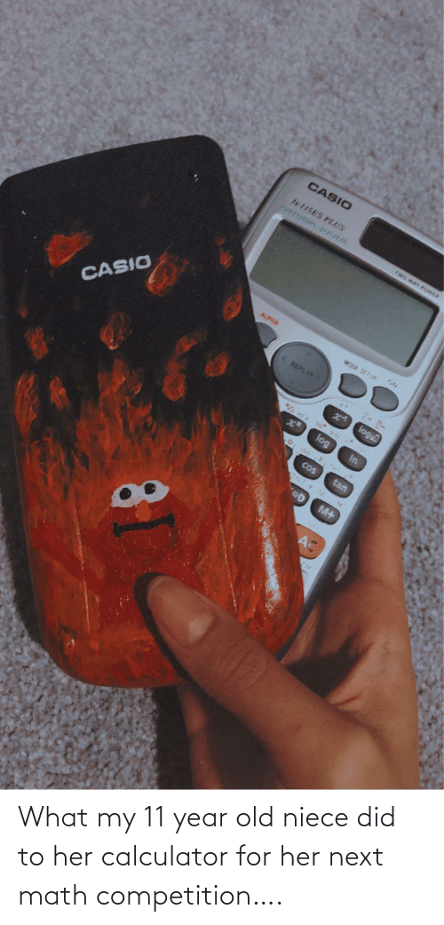 Math: What my 11 year old niece did to her calculator for her next math competition….