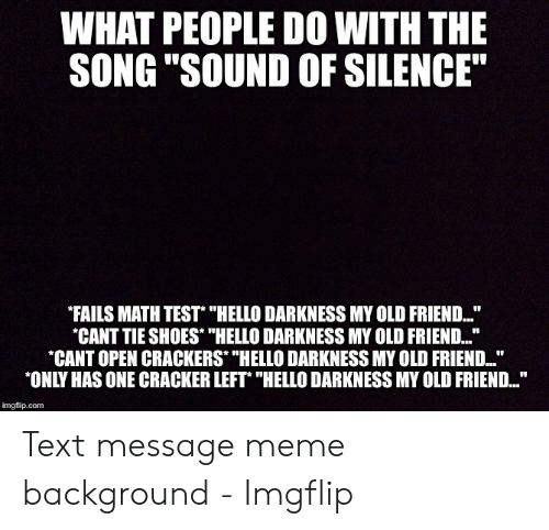 25 Best Memes About Sound Of Silence Meme Sound Of