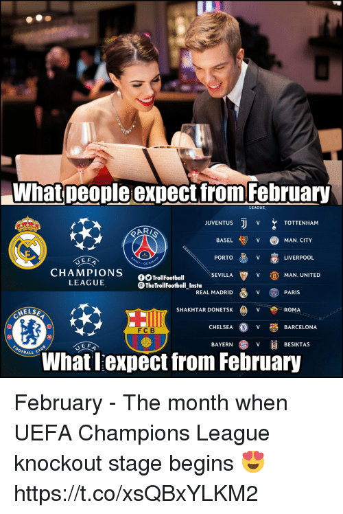 Barcelona, Chelsea, and Memes: What people expect from February  LEAGUE  JUVENTUS  TOTTENHAM  BASEL  V (QMAN. CITY  PORTO  LIVERPOOL  E F  NT.GERM  CHAMPIONS 0o iolitoñtll  fTrollFootball  SEVILLA  V MAN. UNITED  LEAGUE  TheTrollFootball_Insta  REAL MADRID  PARIS  HELS  SHAKHTAR DONETSK  ROMA  CHELSEA @ V BARCELONA  FC B  E F  BAYERN  BESIKTAS  OTBALL  What lexpect from February February - The month when UEFA Champions League knockout stage begins 😍 https://t.co/xsQBxYLKM2