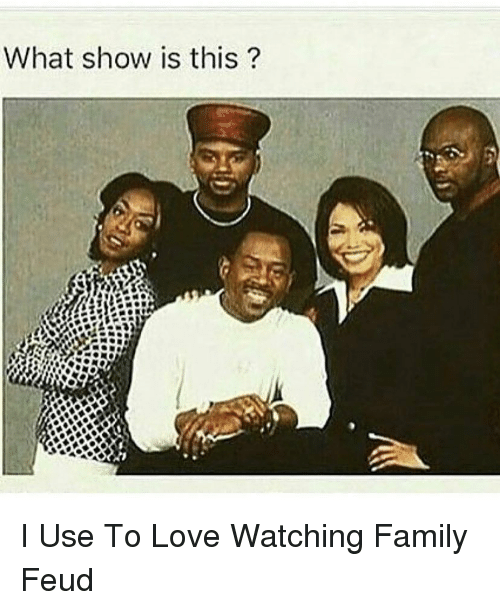 Family Feud: What show is this? I Use To Love Watching Family Feud