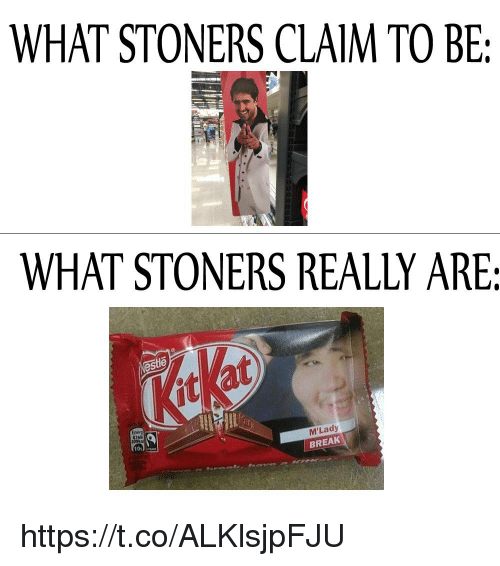 Stoners: WHAT STONERS CLAIM TO BE:  WHAT STONERS REALLY ARE:  este  at  2S  Energ  M'Lady  BREAK  10s https://t.co/ALKlsjpFJU