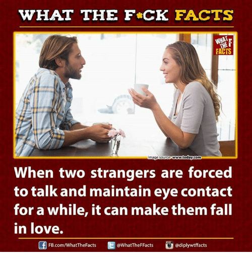 Ed, Edd n Eddy: WHAT THE FCK FACTS  FACTS  www.today com  mage Source  When two strangers are forced  to talk and maintain eye contact  for a while, it can make them fall  in love.  U Ed FB.com/WhatThe Facts  @WhatTheF Facts  adiplywtffacts