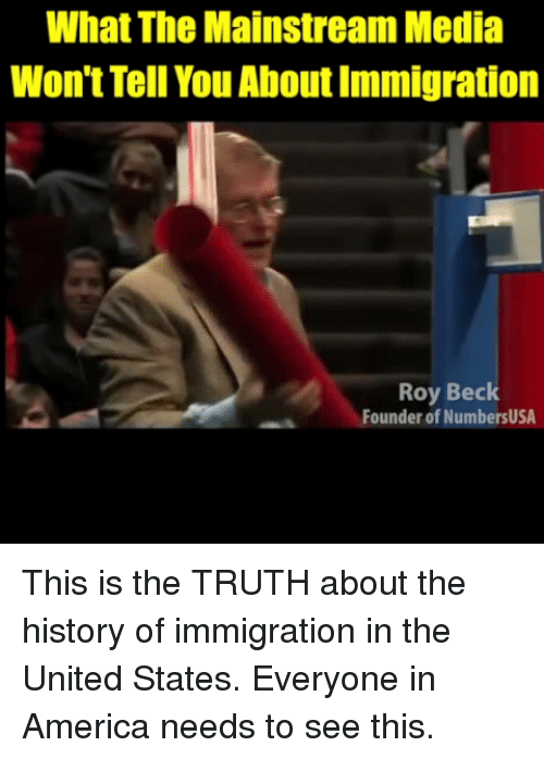America, Memes, and Beck: What The Mainstream Media  Won't Tell You About Immigration  Roy Beck  Founder of NumbersUSA This is the TRUTH about the history of immigration in the United States. Everyone in America needs to see this.