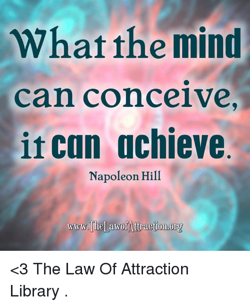 Conceivment: What the mind  can conceive,  it can achieve  Napoleon Hill  www.The awol Attraction.org <3 The Law Of Attraction Library  .