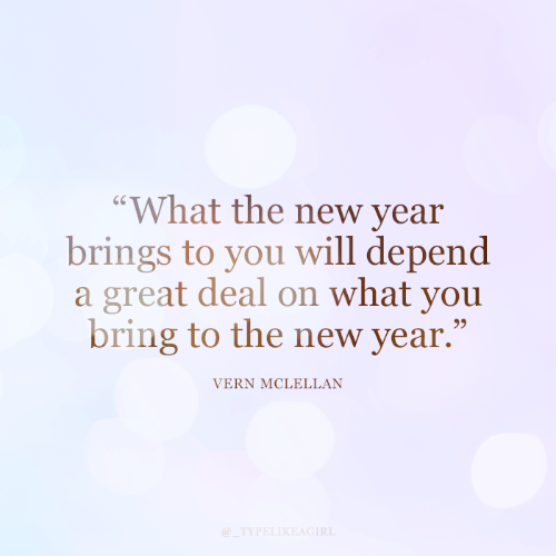 """Bring: """"What the new year  brings to you will depend  a great deal on what you  bring to the new year.""""  VERN MCLELLAN  @_TYPELIKEAGIRL"""