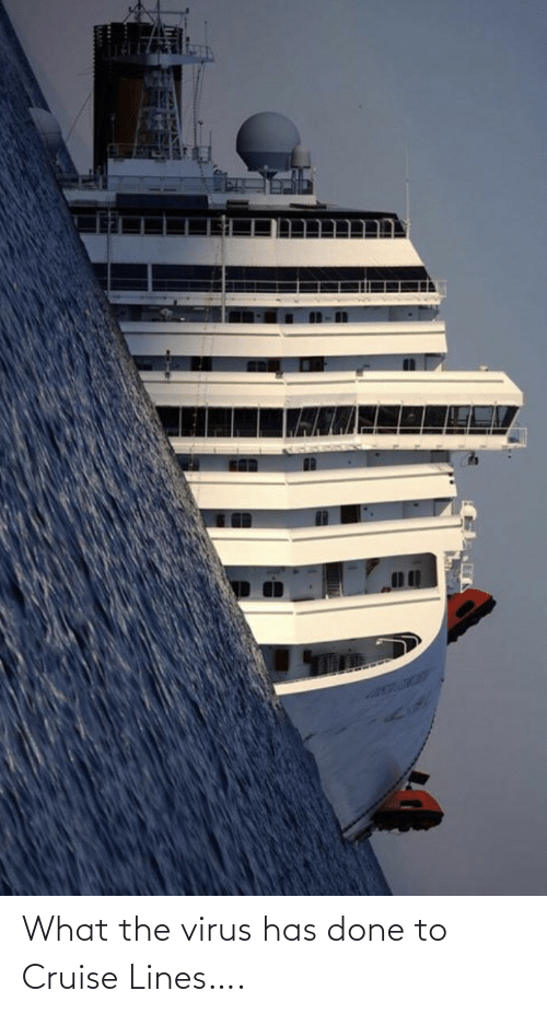 virus: What the virus has done to Cruise Lines….