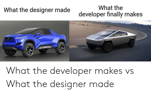 Com, What, and Developer: What the  What the designer made  developer finally makes  imgflip.com What the developer makes vs What the designer made
