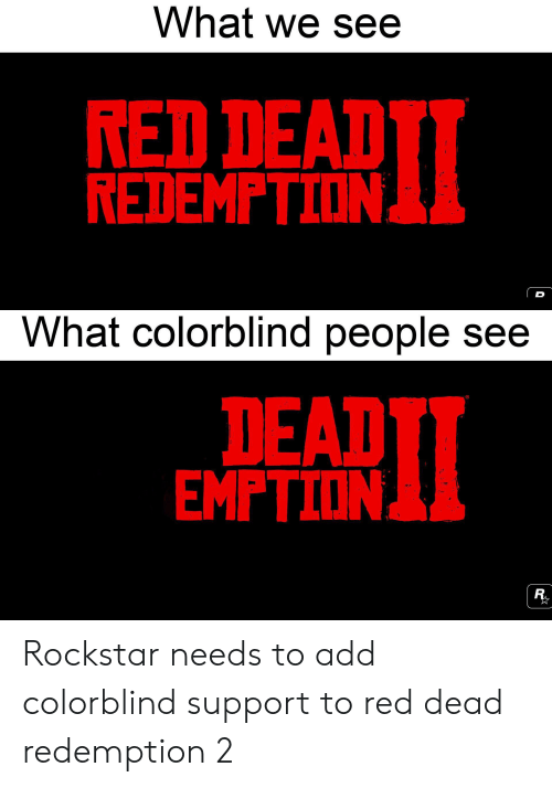 Red Dead Redemption, Red Dead, and Add: What we see  RED DEAD  REDEMPTION  What colorblind people see  DEAD  EMPTION  尻 Rockstar needs to add colorblind support to red dead redemption 2