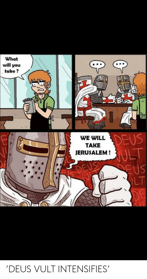 Reddit, Intensifies, and Jerusalem: What  will you  take?  (l  EUS  WE WILL  TAKE  JERUSALEM!  LT 'DEUS VULT INTENSIFIES'