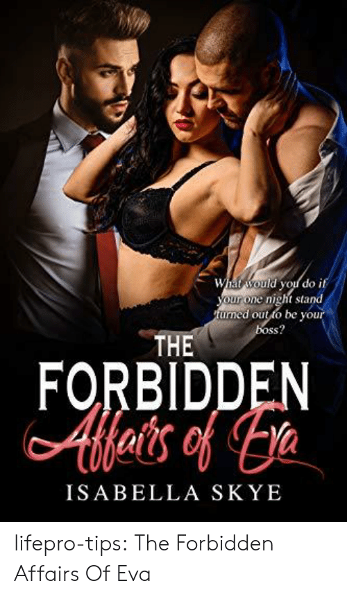 Amazon, Tumblr, and amazon.com: What would you do if  nig  your one night stand  turned out to be your  boss?  THE  FORBIDDEN  Afets of a  ISABELLA SKYE lifepro-tips: The Forbidden Affairs Of Eva