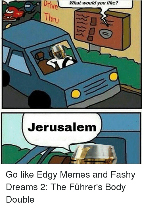 What Would You Like Jerusalem Go Like Edgy Memes And Fashy Dreams 2