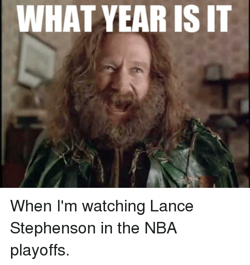 Lance Stephenson, Nba, and Nba Playoffs: WHAT YEAR IS IT