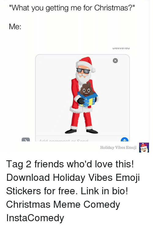 "Christmas, Emoji, and Friends: ""What you getting me for Christmas?""  Me:  Holiday Vibes Emoji Tag 2 friends who'd love this! Download Holiday Vibes Emoji Stickers for free. Link in bio! Christmas Meme Comedy InstaComedy"