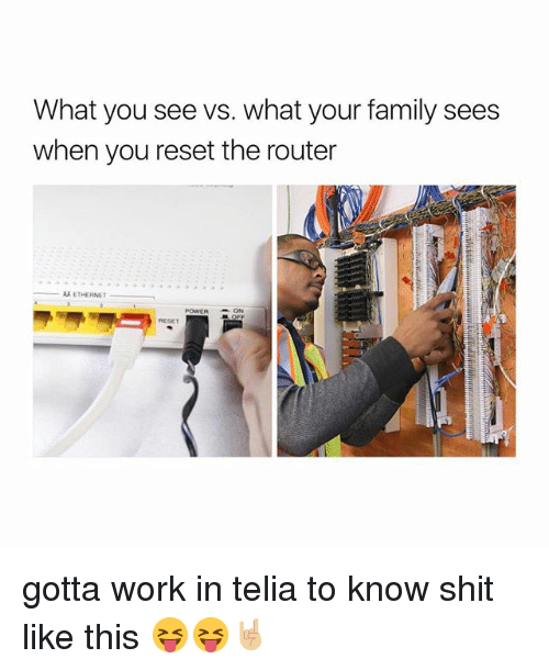 Reseted: What you see vs. what your family sees  when you reset the router  ETHERNET  POWERON  RESET gotta work in telia to know shit like this 😝😝🤘🏼
