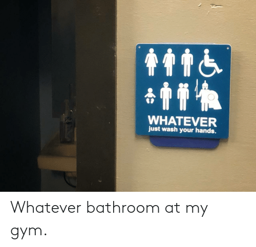 At: Whatever bathroom at my gym.