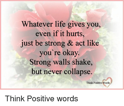 Whatever Life Gives You Even if It Hurts Just Be Strong