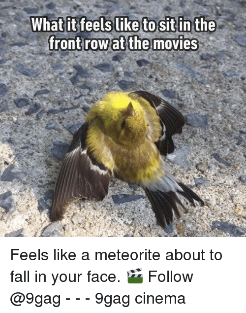 meteorite: Whatit feels like to sit in the  frontrow at the movies Feels like a meteorite about to fall in your face. 🎬 Follow @9gag - - - 9gag cinema