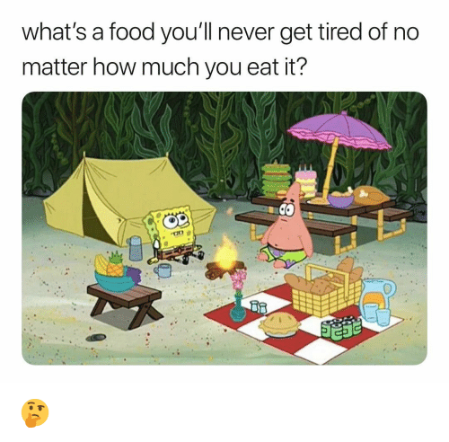 Food, Funny, and Never: what's a food you'1l never get tired of no  matter how much you eat it? 🤔