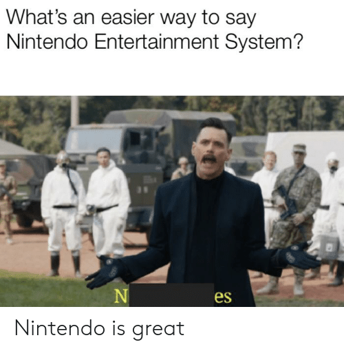 Funny, Nintendo, and Entertainment: What's an easier way to say  Nintendo Entertainment System?  es Nintendo is great